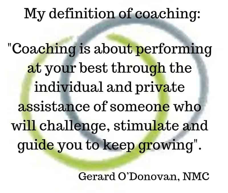"""My definition of coaching"" Gerard O'Donovan, CEO, Noble Mahattan Coaching"