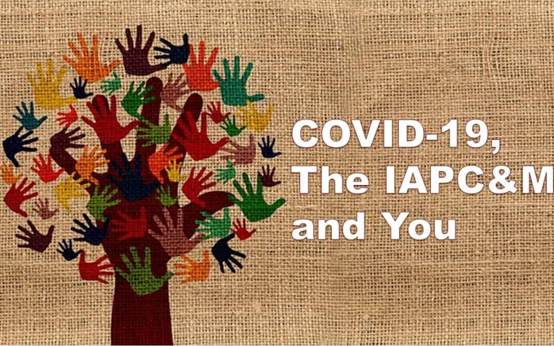 COVID19, The IAPC&M, and You