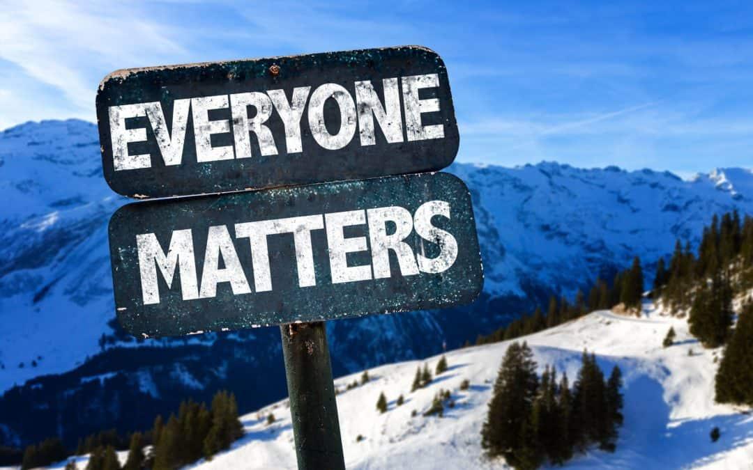 Everyone Matters – Everyone Has Worth