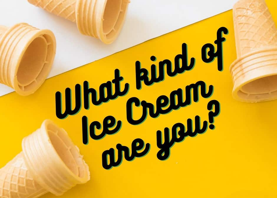 What kind of Ice Cream Are You?