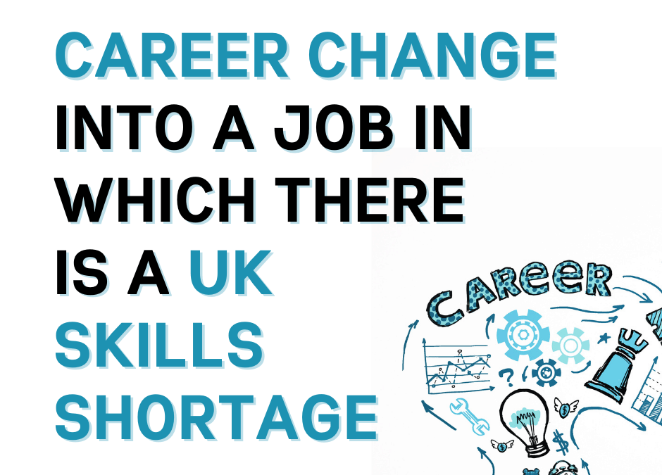 Career change into a job in which there is a UK skills shortage