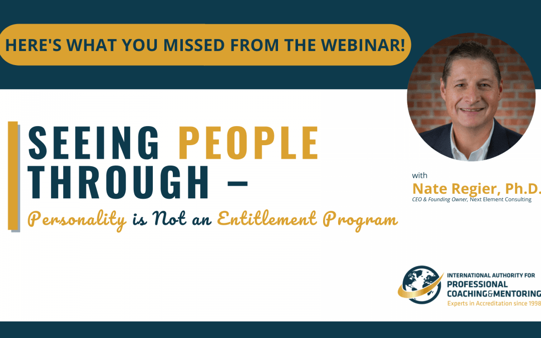 Seeing People Through – Personality is NOT an Entitlement Program (Here's what you missed from the webinar)