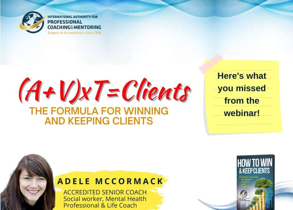 (A+V) X T = CLIENTS – Here's What You Missed From The Webinar!