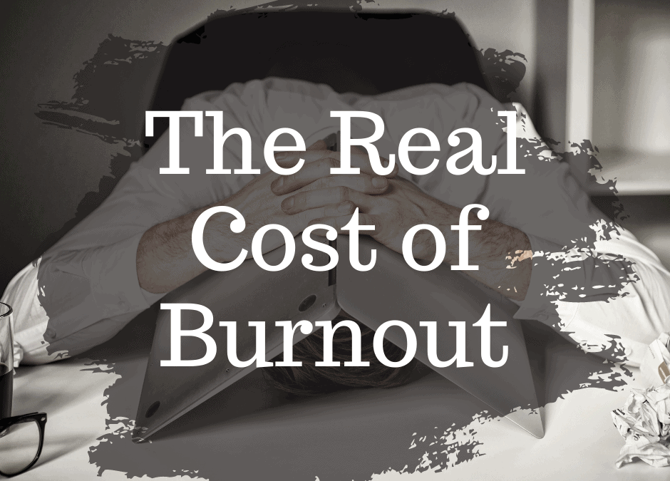 The Real Cost of Burnout