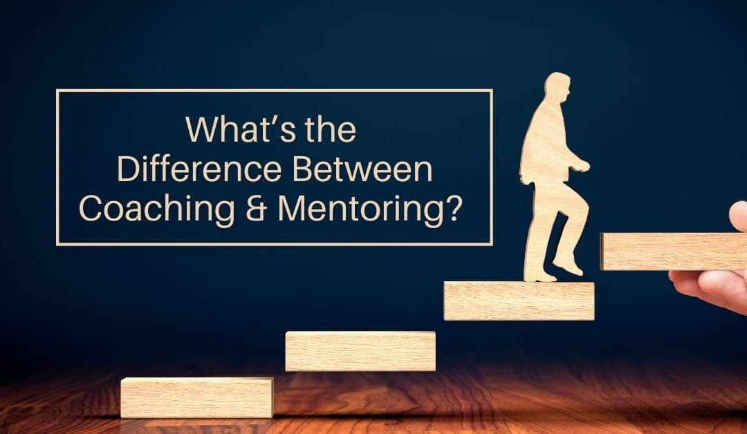 What's the Difference Between Coaching & Mentoring?
