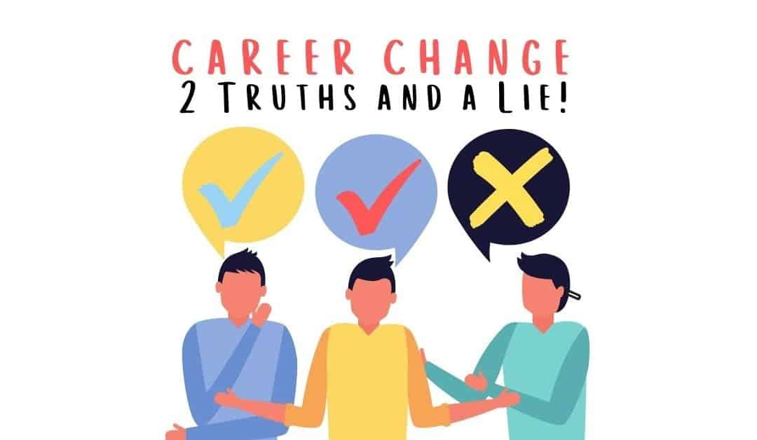 Career Change – 2 Truths and a Lie