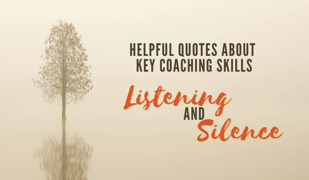 Helpful Quotes about Key Coaching Skills – Listening and Silence