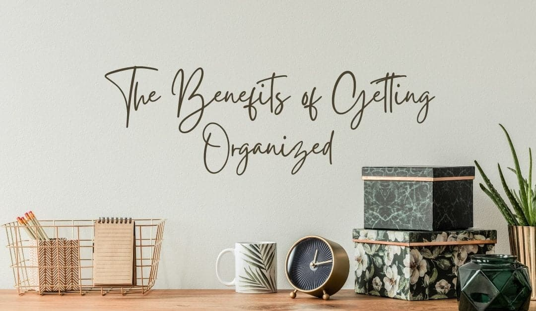 Benefits of Getting Organized