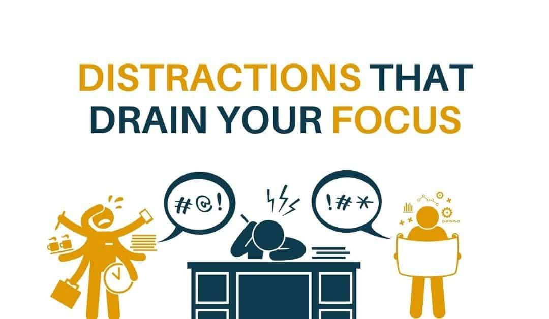 Distractions That Drain Your Focus