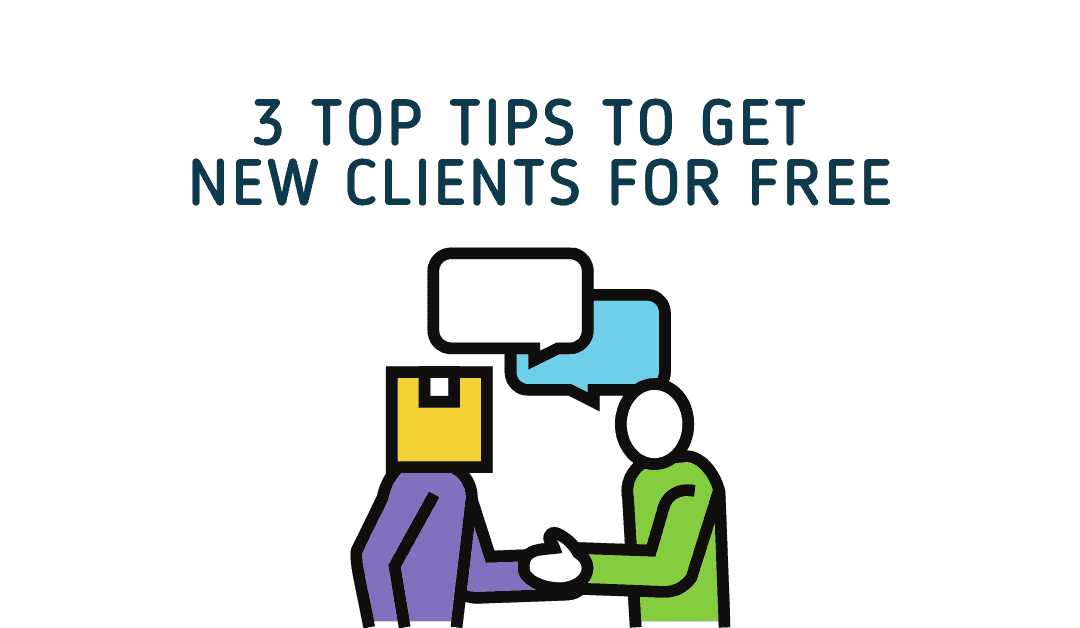3 Top Tips To Get New Clients For Free